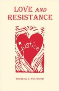 Love and Resistance by Theresa J. Wolfwood, ISBN 978-0993031502